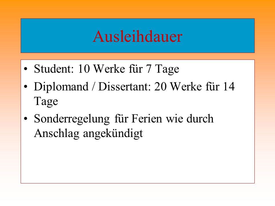 Ausleihdauer Student: 10 Werke für 7 Tage Diplomand / Dissertant: 20 Werke für 14 Tage Sonderregelung für Ferien wie durch Anschlag angekündigt