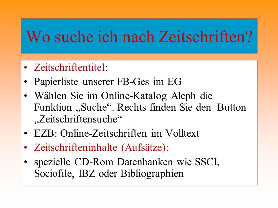 Wo suche ich nach Zeitschriften? Zeitschriftentitel: Papierliste unserer FB-Ges im EG Wählen Sie im Online-Katalog Aleph die Funktion Suche. Rechts fi