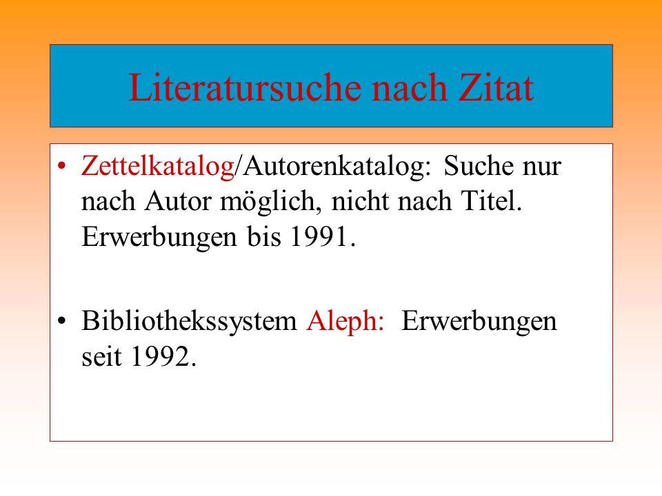 Literatursuche nach Zitat Zettelkatalog/Autorenkatalog: Suche nur nach Autor möglich, nicht nach Titel. Erwerbungen bis 1991. Bibliothekssystem Aleph: