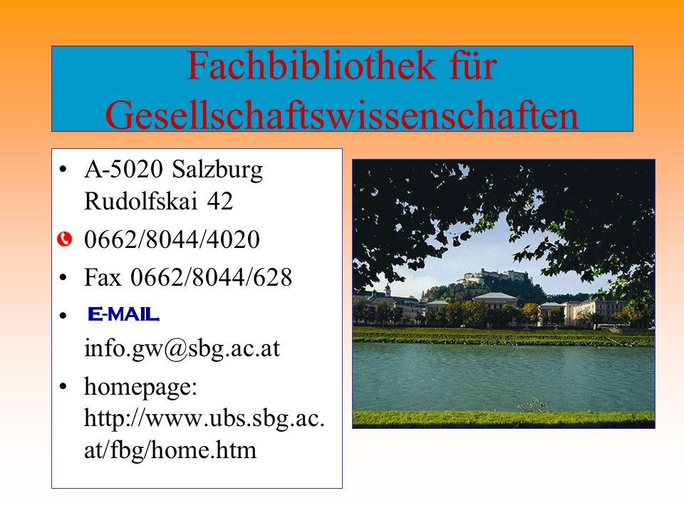Fachbibliothek für Gesellschaftswissenschaften A-5020 Salzburg Rudolfskai 42 0662/8044/4020 Fax 0662/8044/628 info.gw@sbg.ac.at homepage: http://www.u