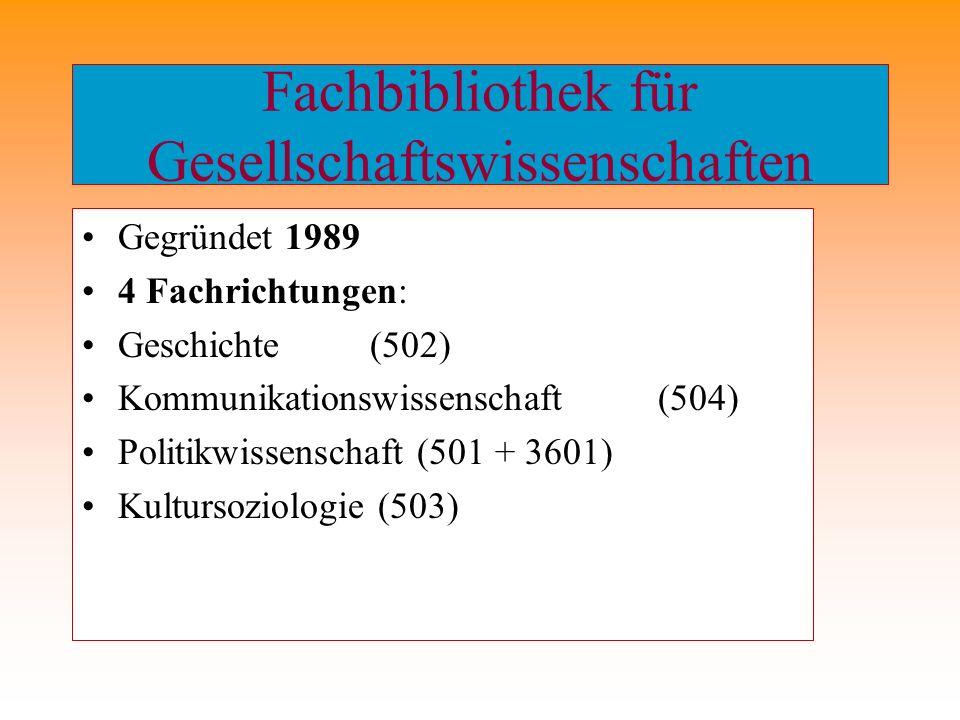 Fachbibliothek für Gesellschaftswissenschaften Gegründet 1989 4 Fachrichtungen: Geschichte(502) Kommunikationswissenschaft(504) Politikwissenschaft (5