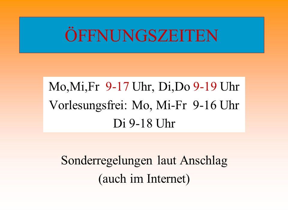 ÖFFNUNGSZEITEN Mo,Mi,Fr 9-17 Uhr, Di,Do 9-19 Uhr Vorlesungsfrei: Mo, Mi-Fr 9-16 Uhr Di 9-18 Uhr Sonderregelungen laut Anschlag (auch im Internet)