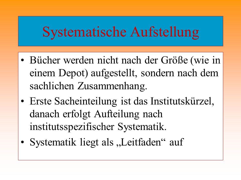 Systematische Aufstellung Bücher werden nicht nach der Größe (wie in einem Depot) aufgestellt, sondern nach dem sachlichen Zusammenhang. Erste Sachein