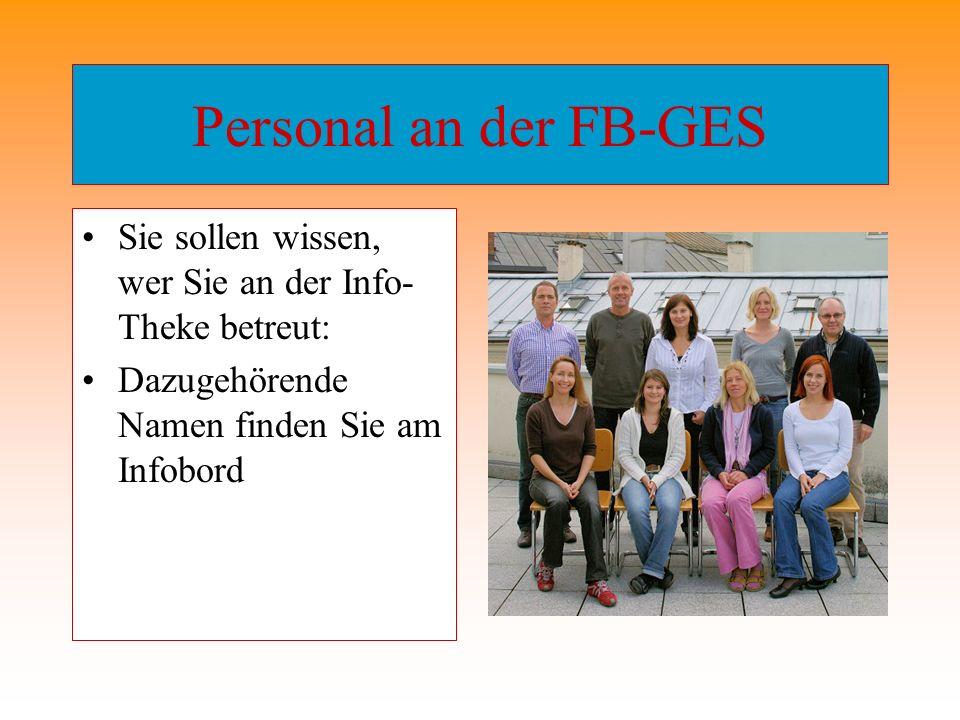 Personal an der FB-GES Sie sollen wissen, wer Sie an der Info- Theke betreut: Dazugehörende Namen finden Sie am Infobord