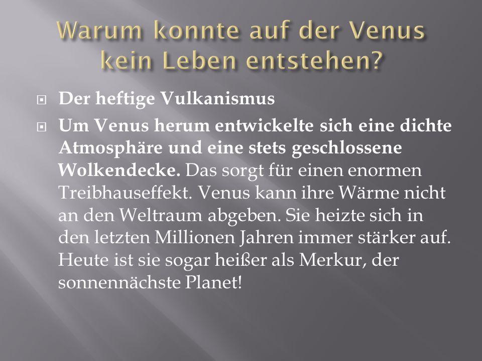 Der heftige Vulkanismus Um Venus herum entwickelte sich eine dichte Atmosphäre und eine stets geschlossene Wolkendecke.