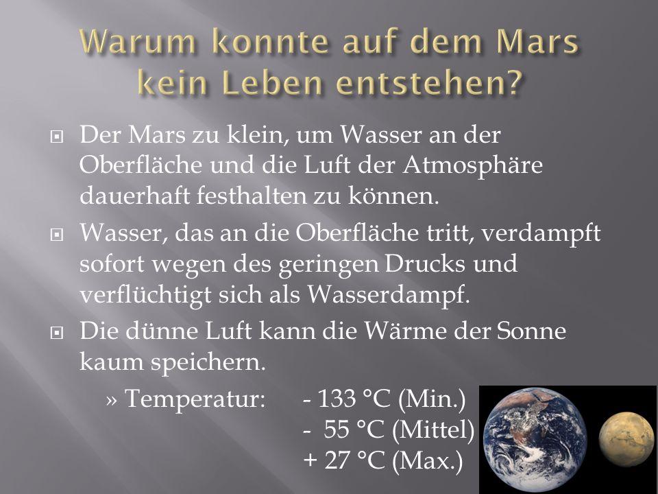 Der Mars zu klein, um Wasser an der Oberfläche und die Luft der Atmosphäre dauerhaft festhalten zu können.