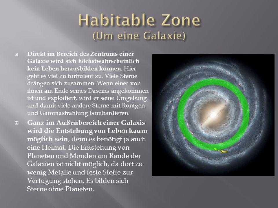 Direkt im Bereich des Zentrums einer Galaxie wird sich höchstwahrscheinlich kein Leben herausbilden können.