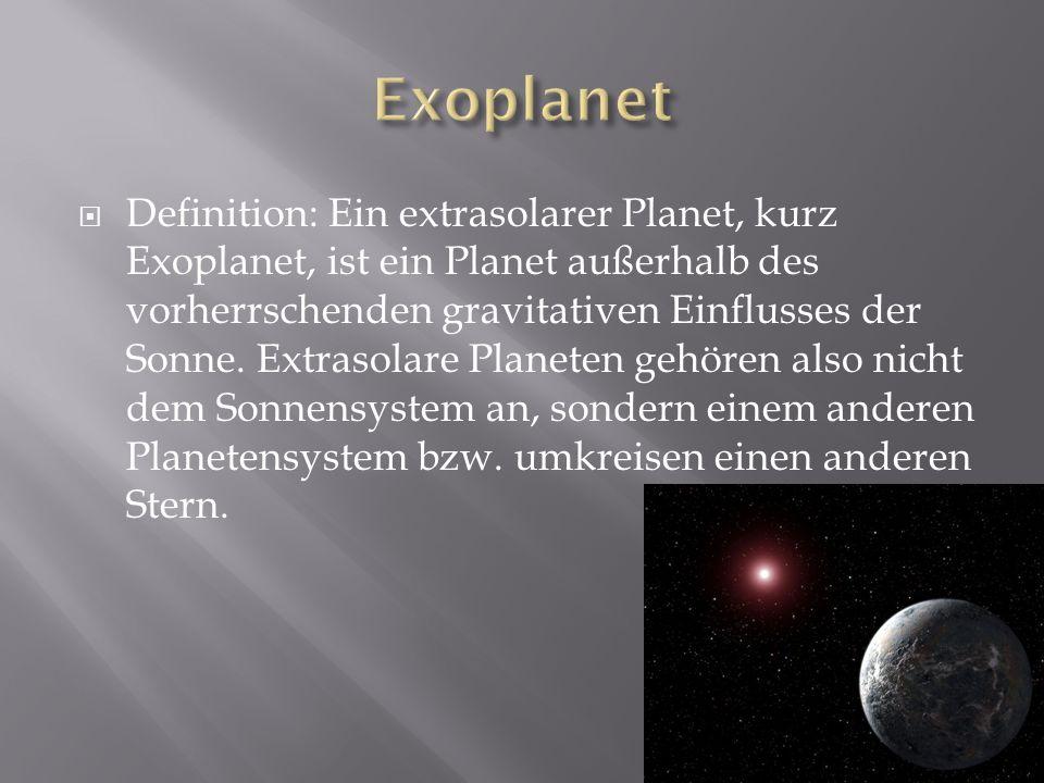 Definition: Ein extrasolarer Planet, kurz Exoplanet, ist ein Planet außerhalb des vorherrschenden gravitativen Einflusses der Sonne.