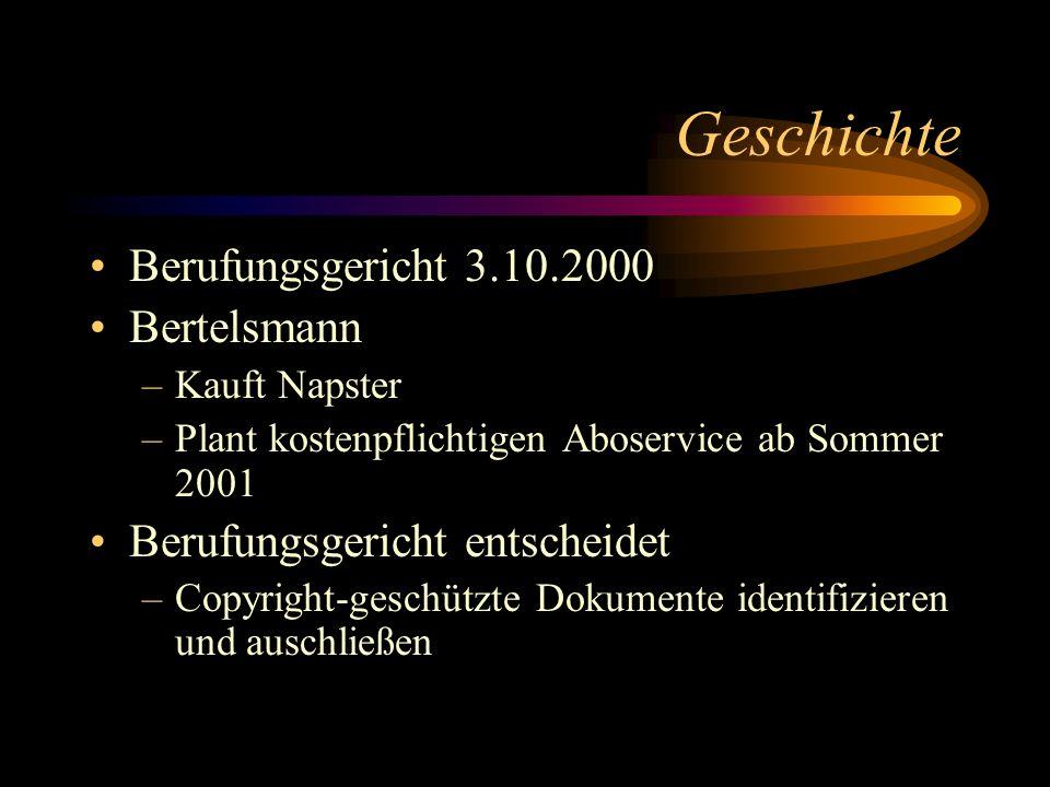 Geschichte Berufungsgericht 3.10.2000 Bertelsmann –Kauft Napster –Plant kostenpflichtigen Aboservice ab Sommer 2001 Berufungsgericht entscheidet –Copy