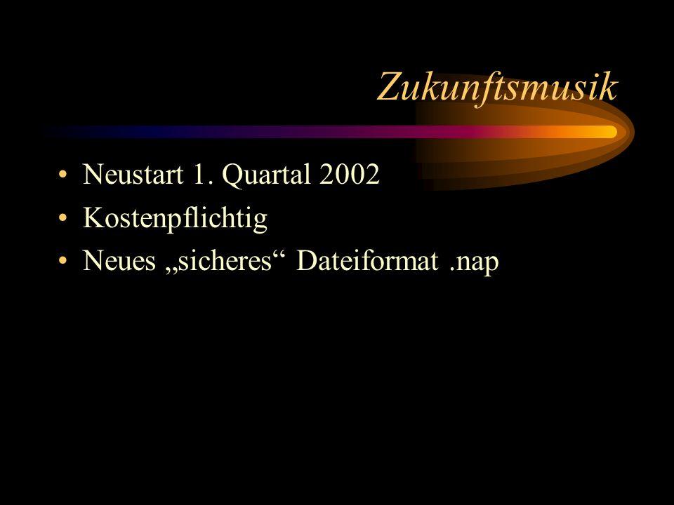 Zukunftsmusik Neustart 1. Quartal 2002 Kostenpflichtig Neues sicheres Dateiformat.nap