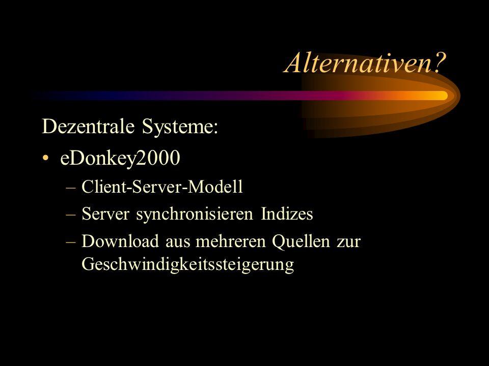 Alternativen? Dezentrale Systeme: eDonkey2000 –Client-Server-Modell –Server synchronisieren Indizes –Download aus mehreren Quellen zur Geschwindigkeit