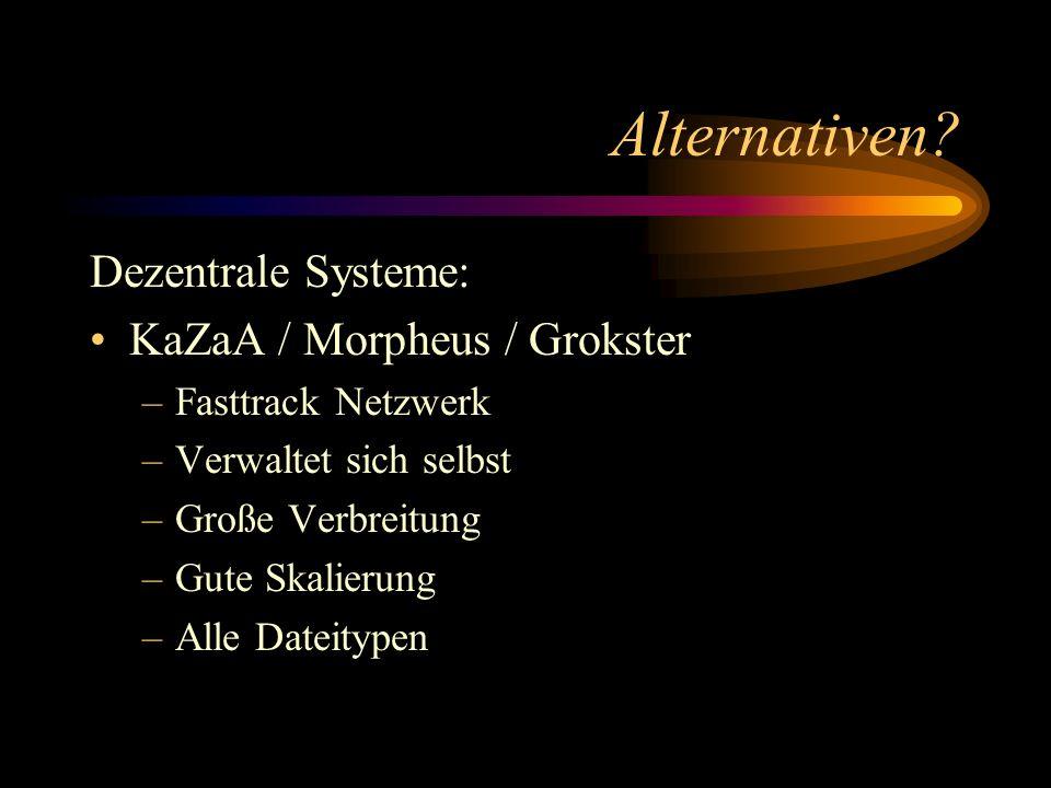 Alternativen? Dezentrale Systeme: KaZaA / Morpheus / Grokster –Fasttrack Netzwerk –Verwaltet sich selbst –Große Verbreitung –Gute Skalierung –Alle Dat