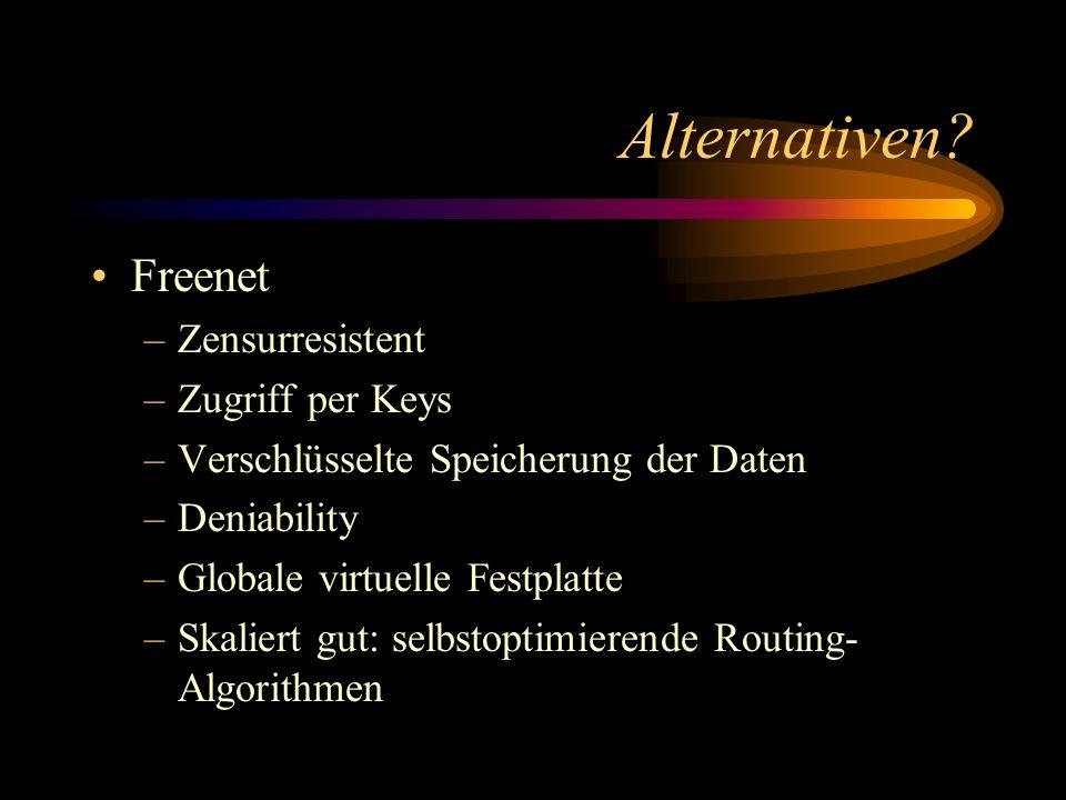 Alternativen? Freenet –Zensurresistent –Zugriff per Keys –Verschlüsselte Speicherung der Daten –Deniability –Globale virtuelle Festplatte –Skaliert gu