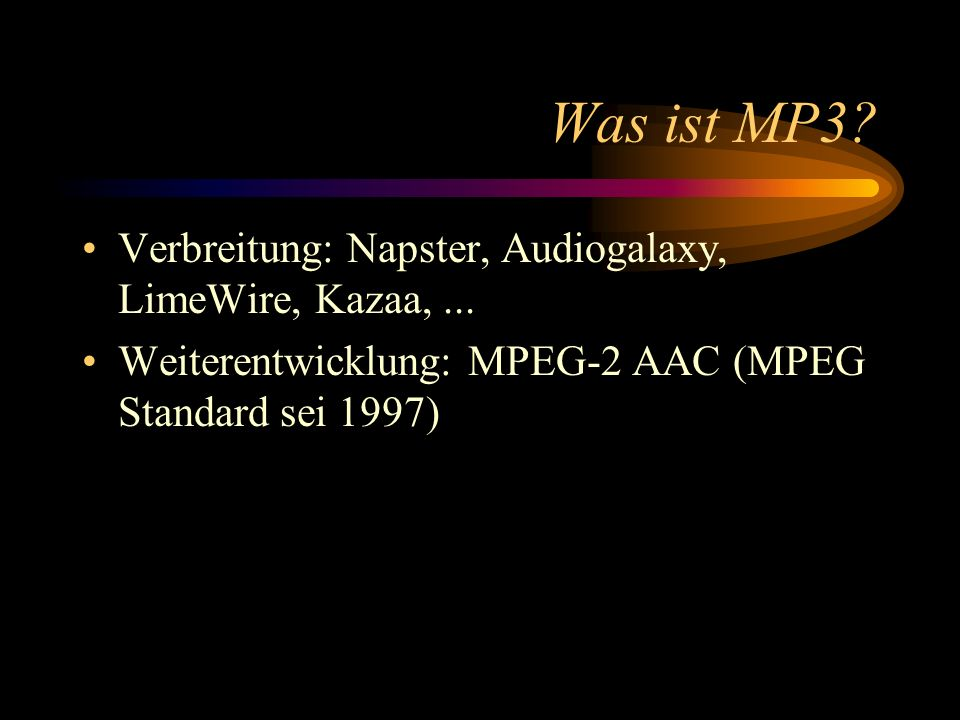 Was ist MP3.Verbreitung: Napster, Audiogalaxy, LimeWire, Kazaa,...