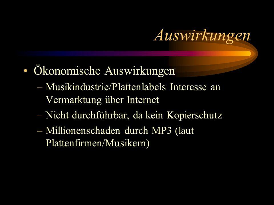 Auswirkungen Ökonomische Auswirkungen –Musikindustrie/Plattenlabels Interesse an Vermarktung über Internet –Nicht durchführbar, da kein Kopierschutz –