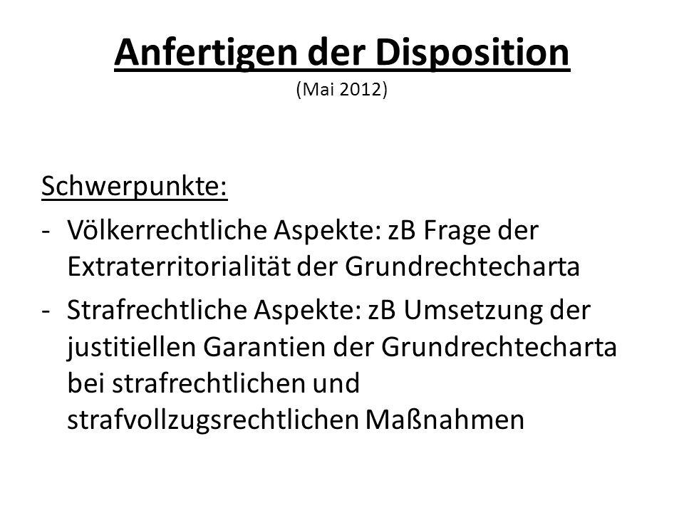 Anfertigen der Disposition (Mai 2012) Schwerpunkte: -Völkerrechtliche Aspekte: zB Frage der Extraterritorialität der Grundrechtecharta -Strafrechtlich