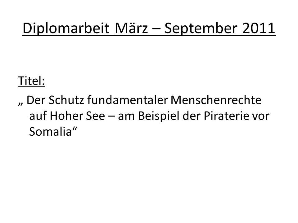 Diplomarbeit März – September 2011 Titel: Der Schutz fundamentaler Menschenrechte auf Hoher See – am Beispiel der Piraterie vor Somalia
