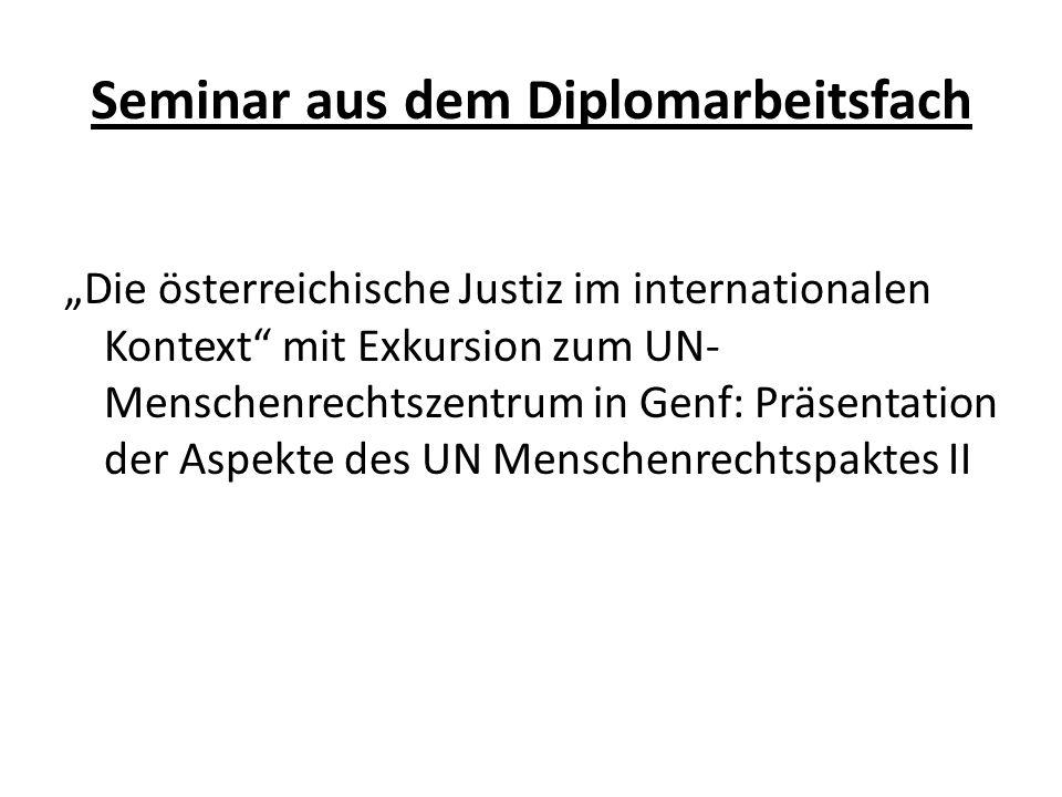 Diplomandenseminar Seminar aus Völkerrecht, Europarecht und Rechtsvergleichung für Diplomanden -> Vortrag und Präsentation der übrigen Aspekte des Themas im Rahmen der Seminarveranstaltungen, je nach Arbeitsfortschritt