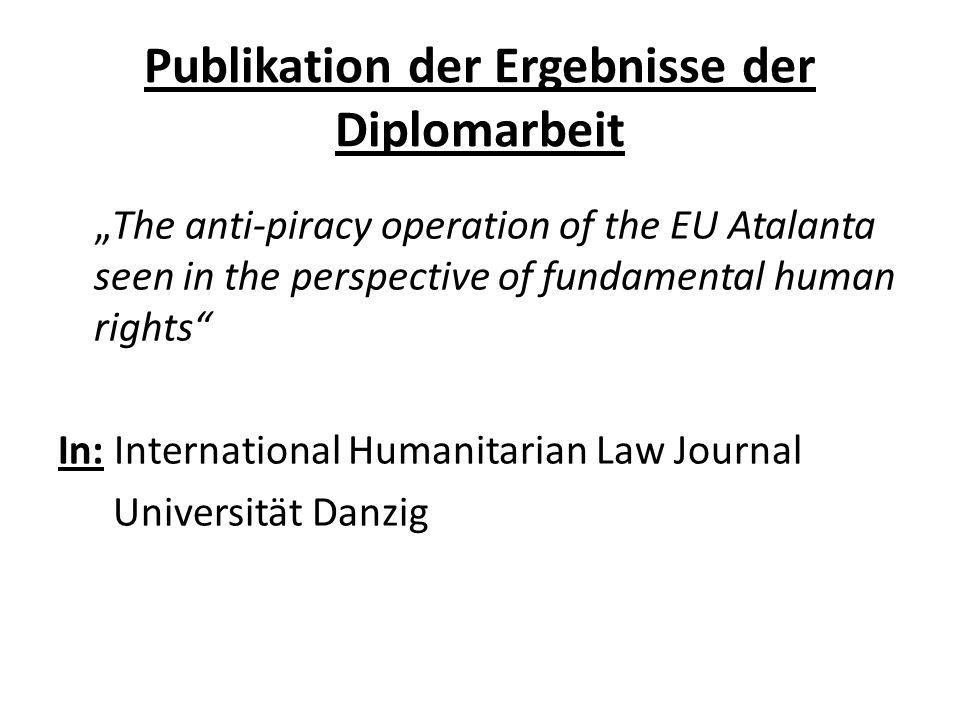 Wahl des Dissertationsthemas Vorläufiger Arbeitstitel: Aufgriff und Umgang mit Piraten durch Teilnehmerstaaten der EU-Operation Atalanta aus Sicht der Europäischen Grundrechtecharta