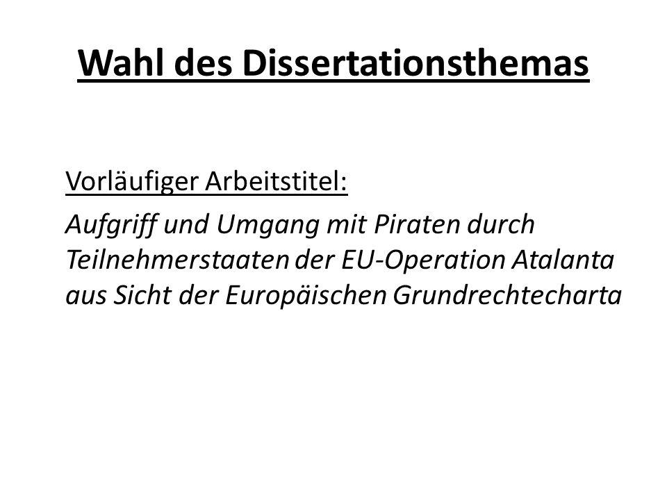Wahl des Dissertationsthemas Vorläufiger Arbeitstitel: Aufgriff und Umgang mit Piraten durch Teilnehmerstaaten der EU-Operation Atalanta aus Sicht der