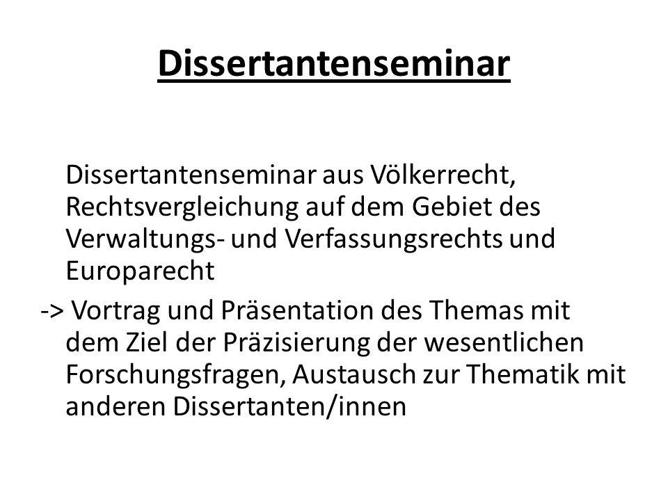Dissertantenseminar Dissertantenseminar aus Völkerrecht, Rechtsvergleichung auf dem Gebiet des Verwaltungs- und Verfassungsrechts und Europarecht -> V