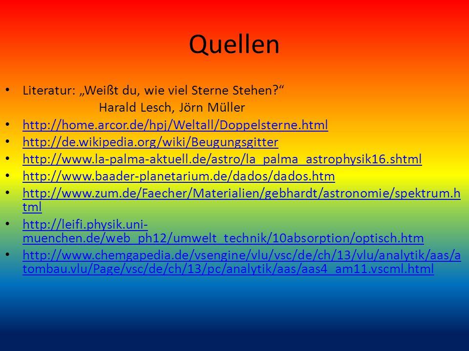 Quellen Literatur: Weißt du, wie viel Sterne Stehen? Harald Lesch, Jörn Müller http://home.arcor.de/hpj/Weltall/Doppelsterne.html http://de.wikipedia.