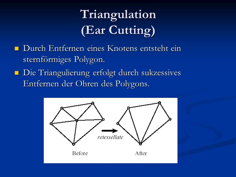 Triangulation (Ear Cutting) Durch Entfernen eines Knotens entsteht ein sternförmiges Polygon. Durch Entfernen eines Knotens entsteht ein sternförmiges