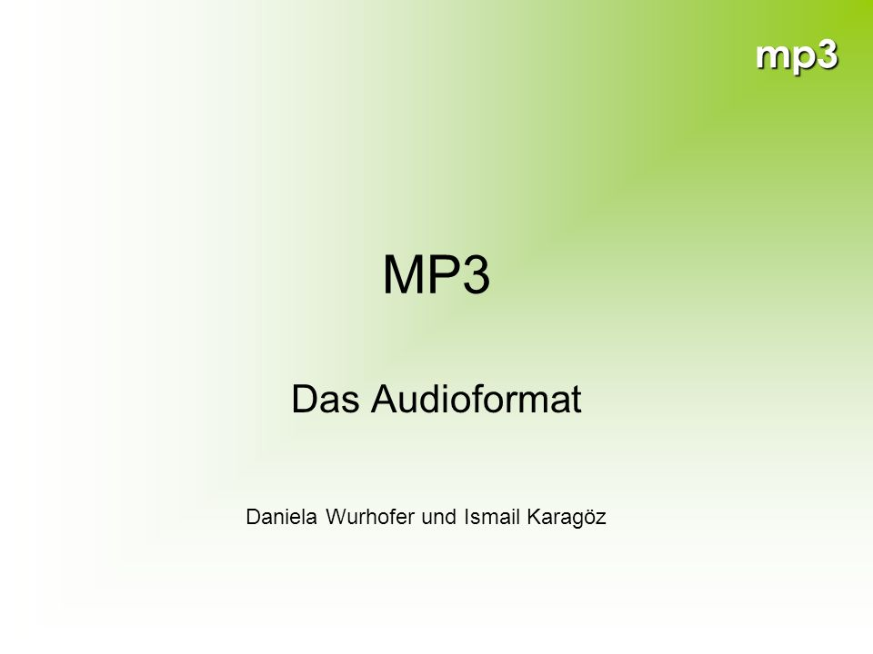 mp3 MP3 Das Audioformat Daniela Wurhofer und Ismail Karagöz