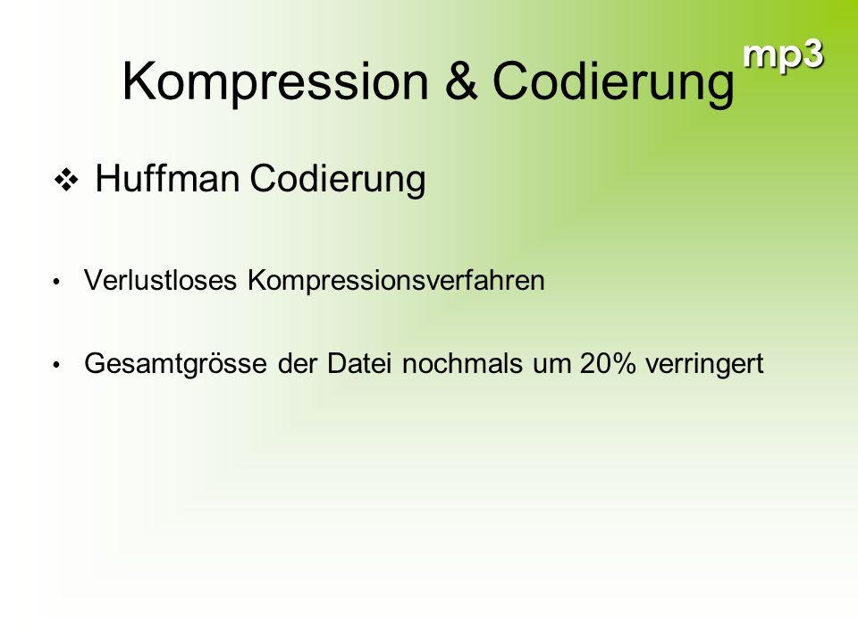 mp3 Kompression & Codierung Huffman Codierung Verlustloses Kompressionsverfahren Gesamtgrösse der Datei nochmals um 20% verringert