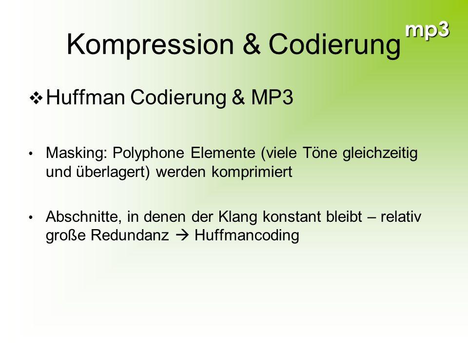 mp3 Kompression & Codierung Huffman Codierung & MP3 Masking: Polyphone Elemente (viele Töne gleichzeitig und überlagert) werden komprimiert Abschnitte