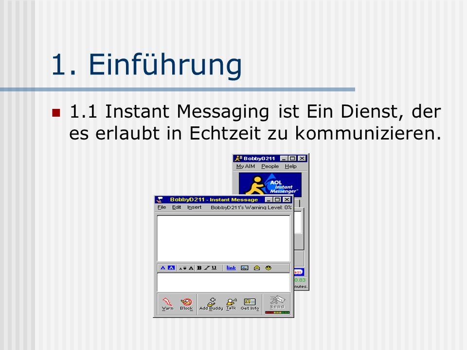 1. Einführung 1.1 Instant Messaging ist Ein Dienst, der es erlaubt in Echtzeit zu kommunizieren.