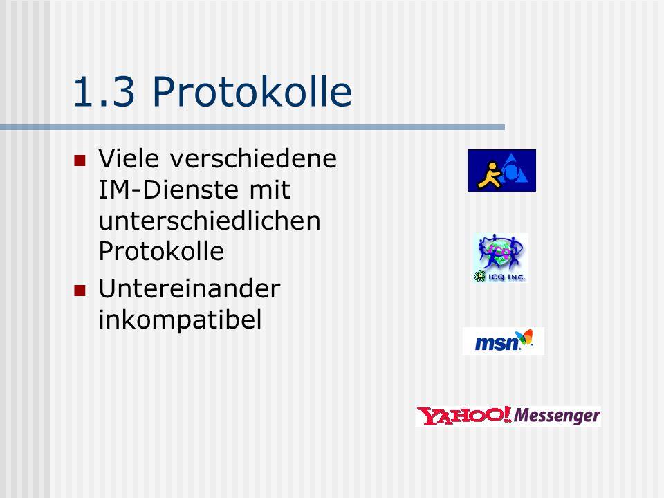 1.3 Protokolle Viele verschiedene IM-Dienste mit unterschiedlichen Protokolle Untereinander inkompatibel