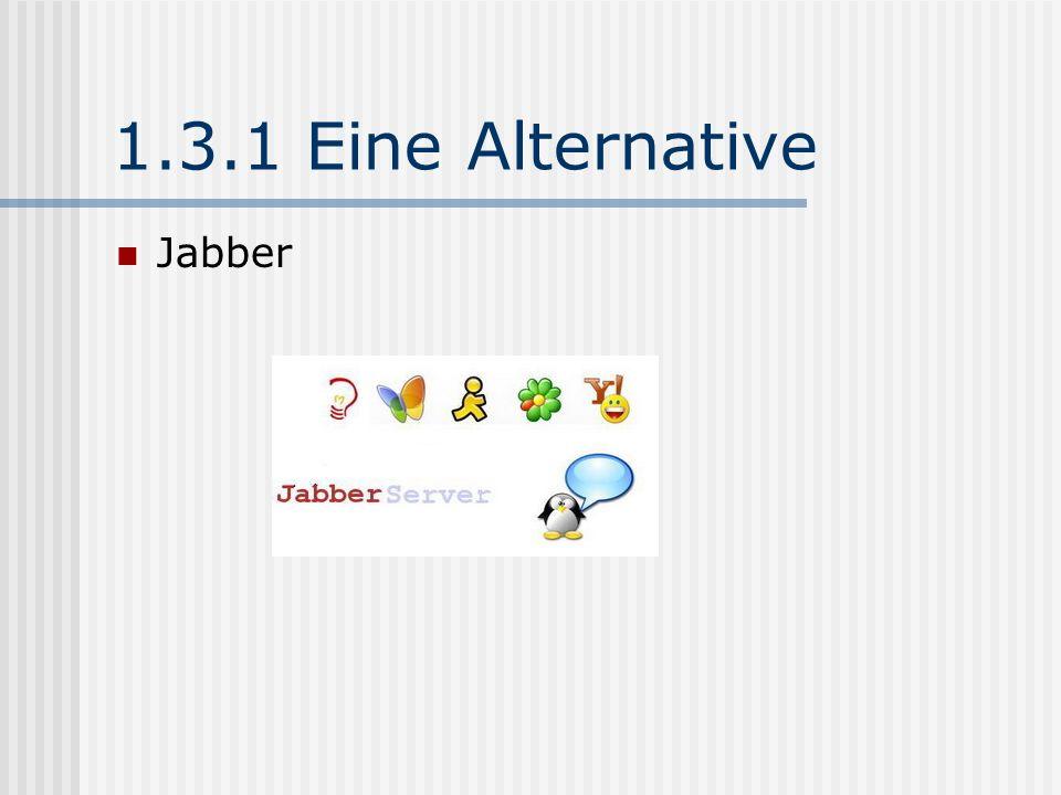 1.3.1 Eine Alternative Jabber