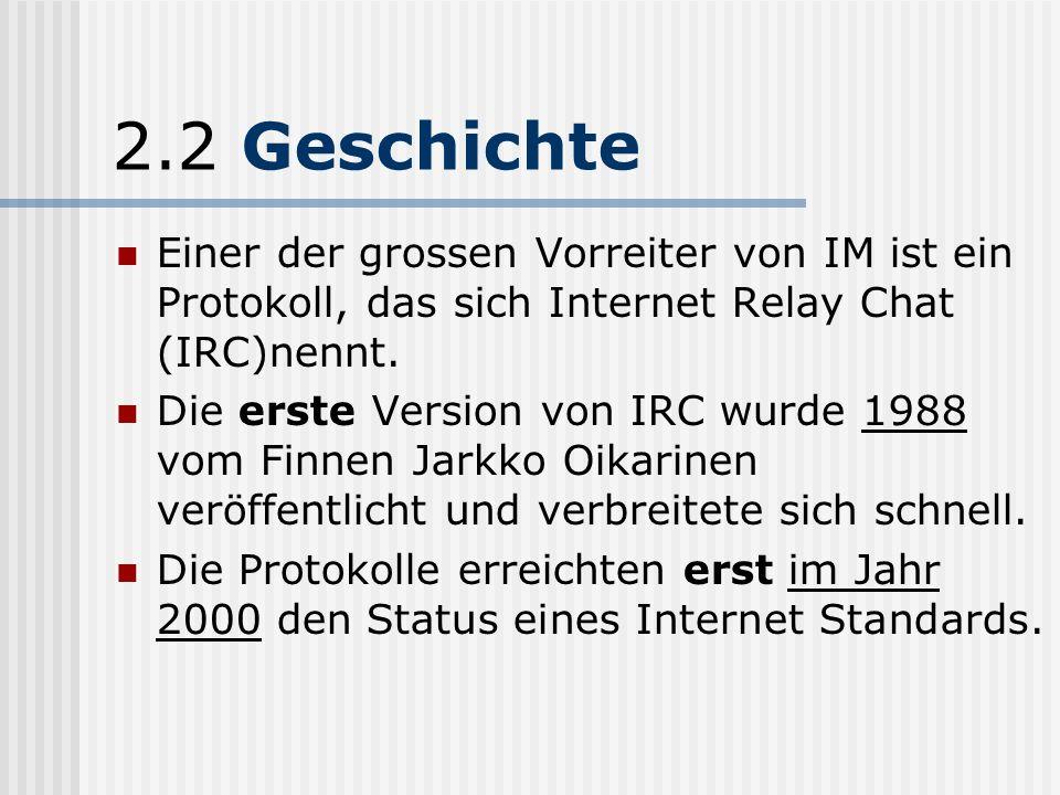 2. Geschichte Der erste IM-Dienst war die Kombination aus den Unix Kommandos who oder w zusammen mit talk. Ersteres liefert Informationen, wer auf der