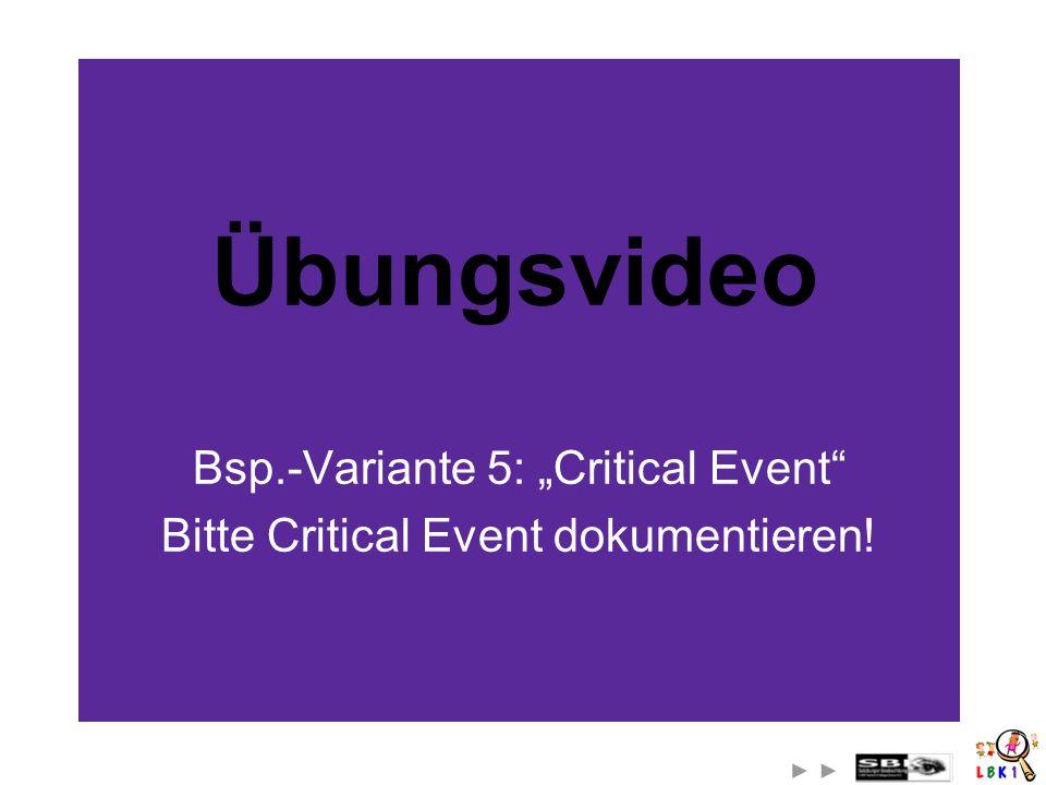 Bsp.-Variante 5: Critical Event Bitte Critical Event dokumentieren! Übungsvideo