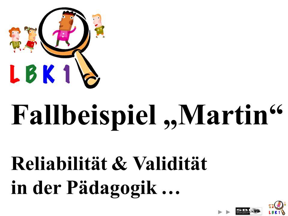 Fallbeispiel Martin Reliabilität & Validität in der Pädagogik …