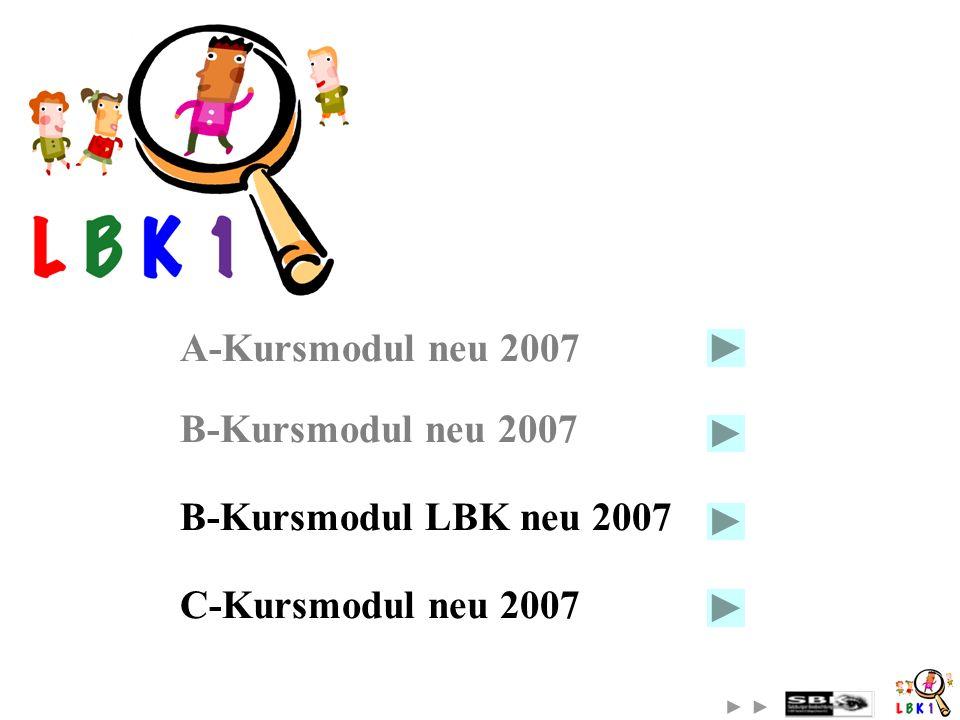 A-Kursmodul neu 2007 B-Kursmodul neu 2007 B-Kursmodul LBK neu 2007 C-Kursmodul neu 2007