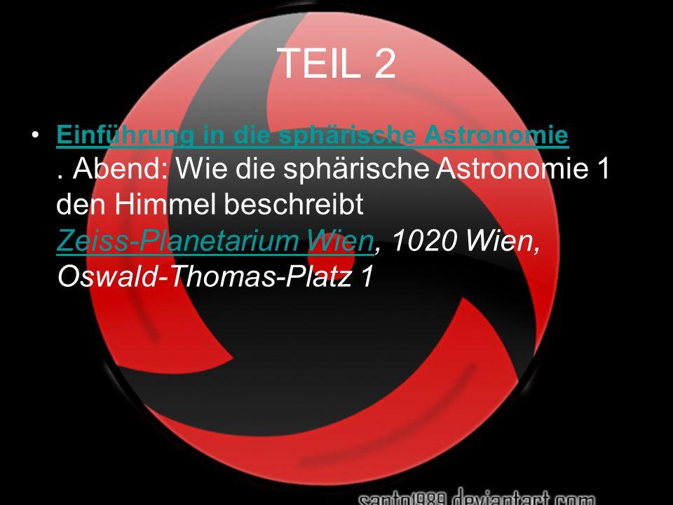 TEIL 2 Einführung in die sphärische Astronomie. Abend: Wie die sphärische Astronomie 1 den Himmel beschreibt Zeiss-Planetarium Wien, 1020 Wien, Oswald
