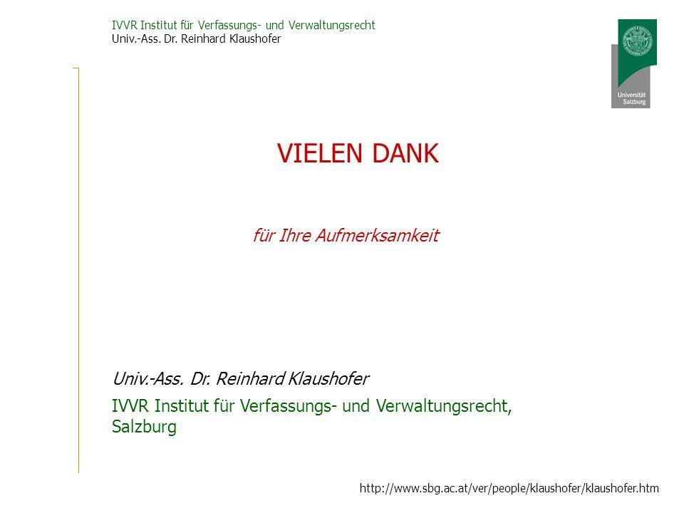 IVVR Institut für Verfassungs- und Verwaltungsrecht Univ.-Ass. Dr. Reinhard Klaushofer http://www.sbg.ac.at/ver/people/klaushofer/klaushofer.htm für I