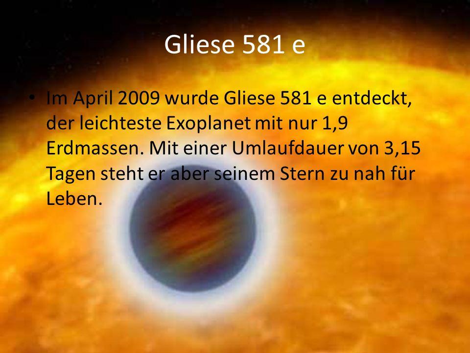 Gliese 581 e Im April 2009 wurde Gliese 581 e entdeckt, der leichteste Exoplanet mit nur 1,9 Erdmassen.