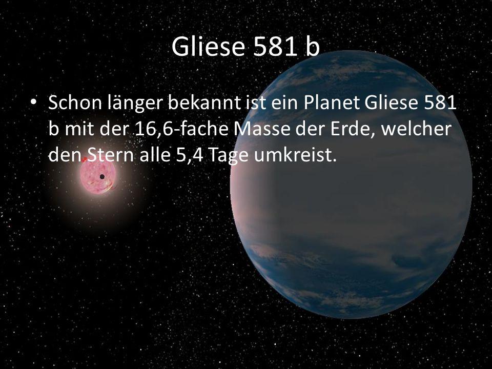 Gliese 581 b Schon länger bekannt ist ein Planet Gliese 581 b mit der 16,6-fache Masse der Erde, welcher den Stern alle 5,4 Tage umkreist.