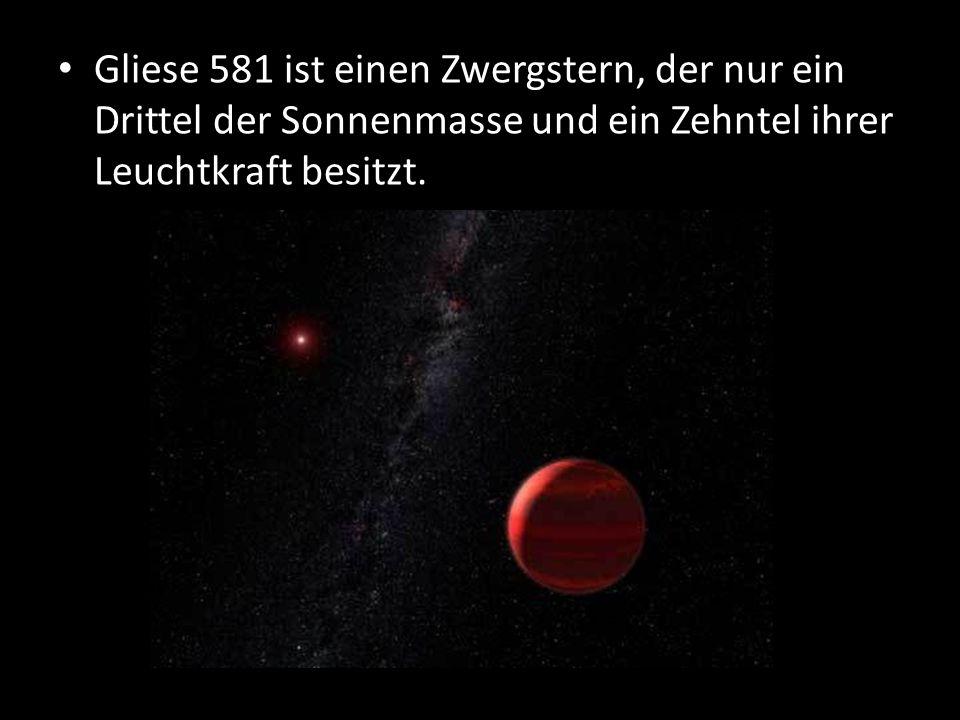 Gliese 581 ist einen Zwergstern, der nur ein Drittel der Sonnenmasse und ein Zehntel ihrer Leuchtkraft besitzt.
