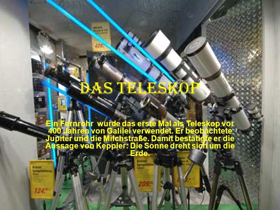 Das Teleskop Ein Fernrohr wurde das erste Mal als Teleskop vor 400 Jahren von Galilei verwendet.