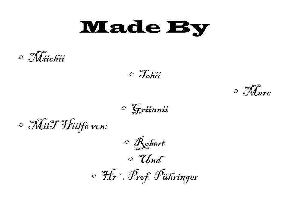 Made By Miichii Tobii Marc Griinnii MiiT Hiilfe von: Robert Und Hr´. Prof. Pühringer