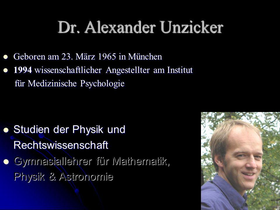 Dr. Alexander Unzicker Geboren am 23. März 1965 in München Geboren am 23. März 1965 in München 1994 wissenschaftlicher Angestellter am Institut 1994 w
