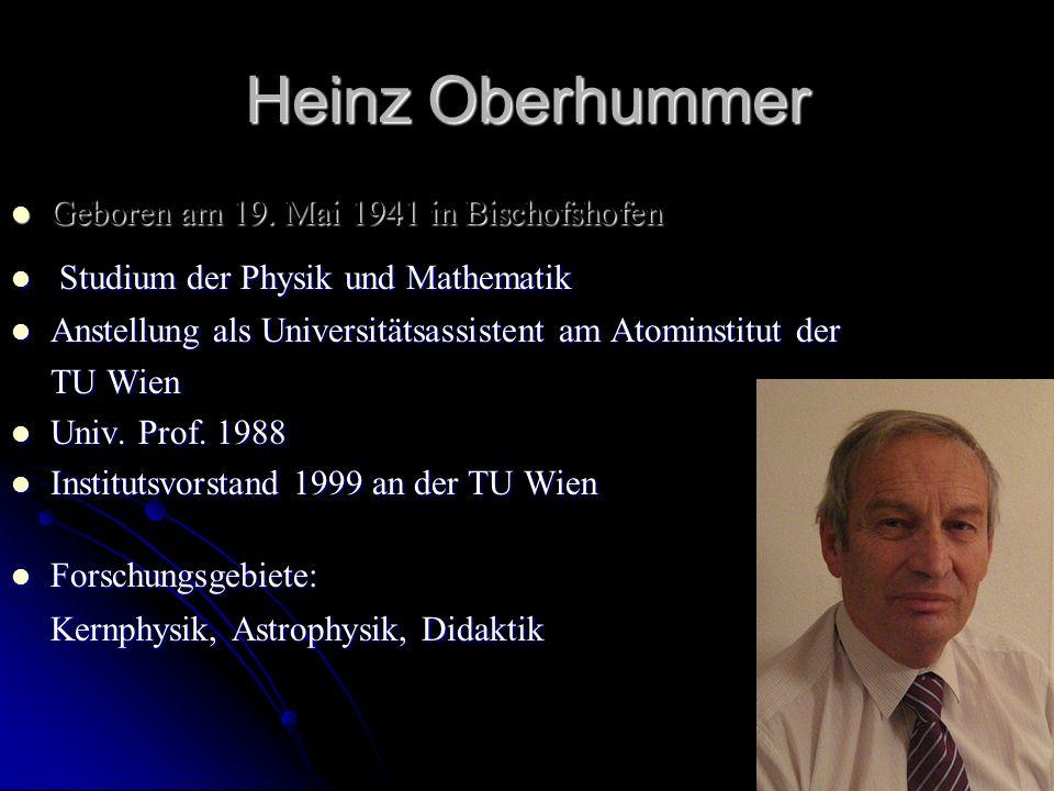 Heinz Oberhummer Geboren am 19. Mai 1941 in Bischofshofen Geboren am 19. Mai 1941 in Bischofshofen Studium der Physik und Mathematik Studium der Physi