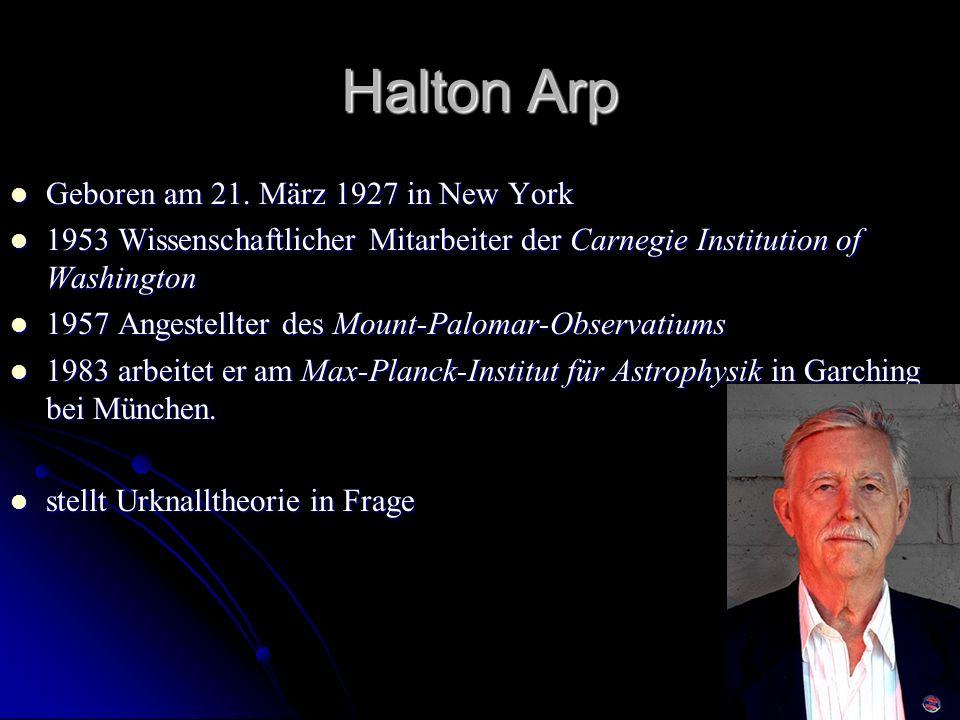 Halton Arp Geboren am 21. März 1927 in New York Geboren am 21. März 1927 in New York 1953 Wissenschaftlicher Mitarbeiter der Carnegie Institution of W