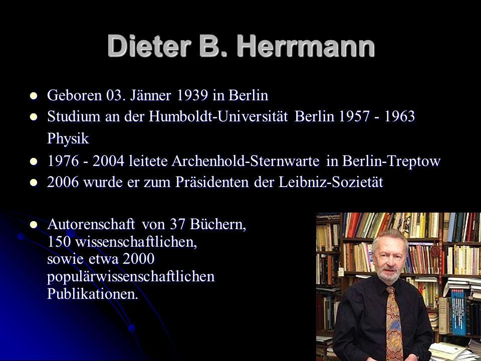 Dieter B. Herrmann Geboren 03. Jänner 1939 in Berlin Geboren 03. Jänner 1939 in Berlin Studium an der Humboldt-Universität Berlin 1957 - 1963 Physik S