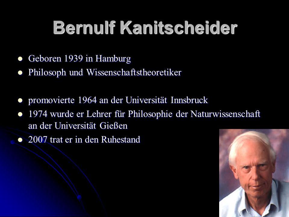 Bernulf Kanitscheider Geboren 1939 in Hamburg Geboren 1939 in Hamburg Philosoph und Wissenschaftstheoretiker Philosoph und Wissenschaftstheoretiker pr