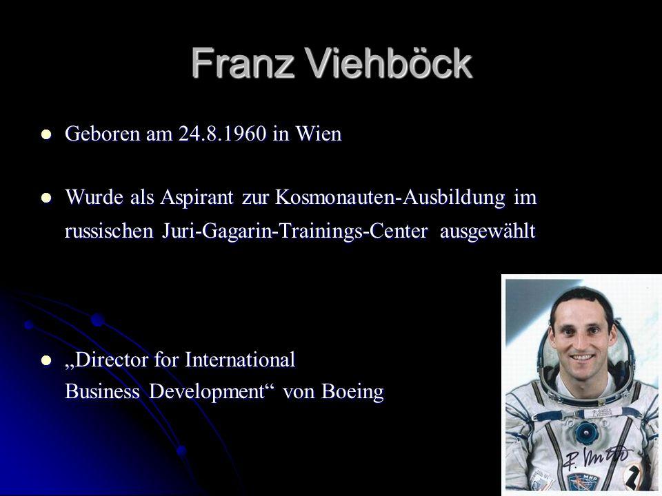 Franz Viehböck Geboren am 24.8.1960 in Wien Geboren am 24.8.1960 in Wien Wurde als Aspirant zur Kosmonauten-Ausbildung im russischen Juri-Gagarin-Trai